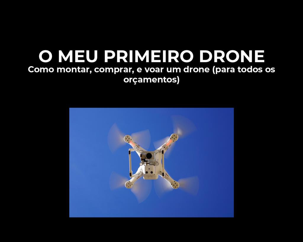 O Meu Primeiro Drone- Guia